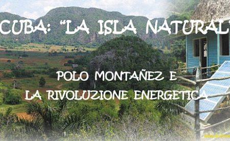 """Cuba: """"La Isla natural"""". Polo Montañez e la Rivoluzione energetica"""